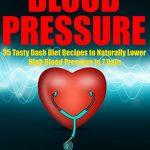Blood Pressure: 35 Tasty Dash Diet Recipes to Naturally Lower High Blood Pressure in 7 Days (High Blood Pressure Solution,Blood Pressure Down): Dash Diet … (Confidence Lifestyle)
