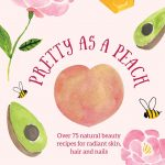 Giveaway: Win Pretty As a Peach book containing over 75 natural beauty recipes