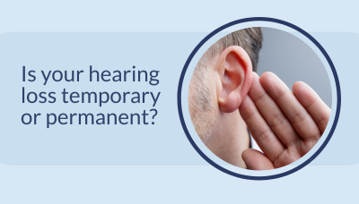 A man holding his ear, illustration that states is your hearing loss temporary or permanent?